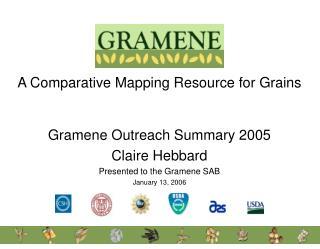 Gramene Outreach Summary 2005 Claire Hebbard Presented to the Gramene SAB January 13, 2006