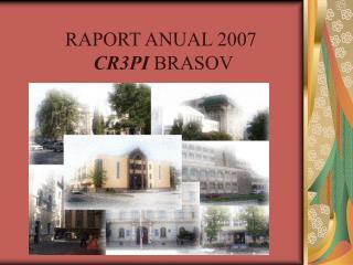 RAPORT ANUAL 2007 CR3 P I  BRASOV