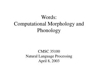 Words:  Computational Morphology and Phonology