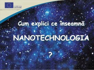 Cum explici ce înseamnă NANOTECHNOLOGIA ?
