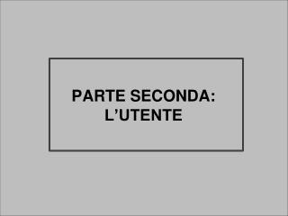 PARTE SECONDA: L'UTENTE