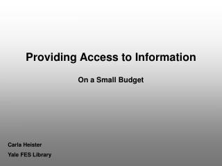 Providing Access to Information On a Small Budget