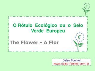 O Rótulo  Ecológico  ou  o  Selo Verde  Europeu The Flower  - A Flor