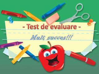 - Test de  evaluare  -