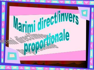Marimi direct/invers  proportionale