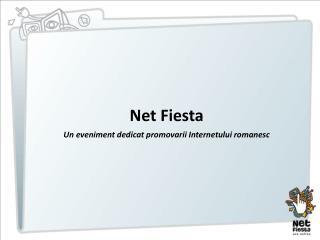 Net Fiesta Un eveniment dedicat promovarii Internetului romanesc
