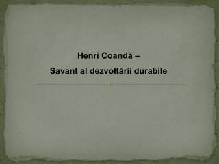 Henri Coandă – Savant al dezvoltării durabile