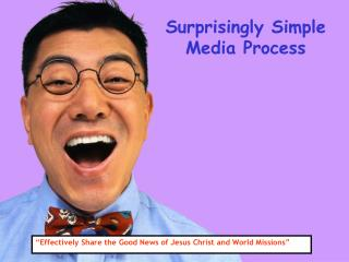 Surprisingly Simple  Media Process