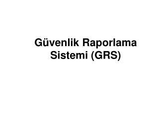 Güvenlik  Raporlama  Sistemi ( GRS)