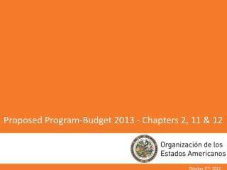 Proposed Program-Budget 2013 - Chapters 2, 11 & 12