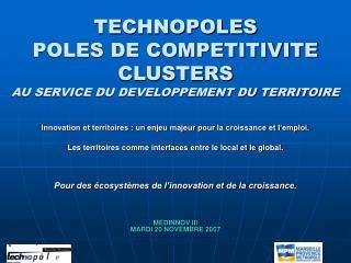 TECHNOPOLES POLES DE COMPETITIVITE CLUSTERS AU SERVICE DU DEVELOPPEMENT DU TERRITOIRE