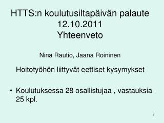 HTTS:n koulutusiltap�iv�n palaute 12.10.2011 Yhteenveto  Nina Rautio, Jaana Roininen