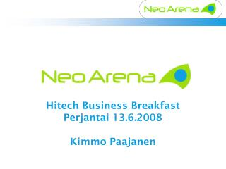 Hitech Business Breakfast Perjantai 13.6.2008 Kimmo Paajanen