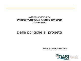 INTRODUZIONE ALLA  PROGETTAZIONE IN AMBITO EUROPEO I Sessione Dalle politiche ai progetti