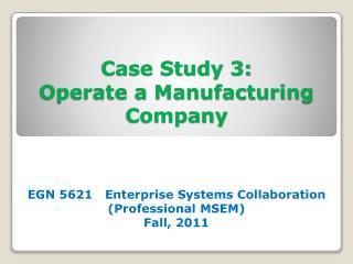 Case Study 3: Operate a Manufacturing  Company