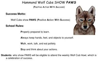 Hammond Wolf Cubs SHOW  PAWS ( P ositive  A ction  W ith  S uccess) Success Motto: