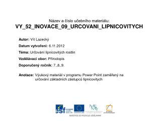 Název a číslo učebního materiálu: VY_52_INOVACE_09_URCOVANI_LIPNICOVITYCH