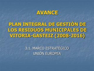 AVANCE PLAN INTEGRAL DE GESTIÓN DE LOS RESIDUOS MUNICIPALES DE VITORIA-GASTEIZ (2008-2016)