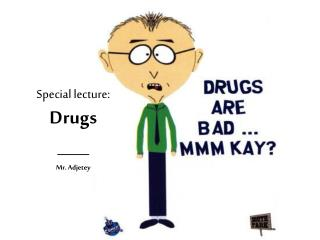 Special lecture: Drugs ____ Mr. Adjetey