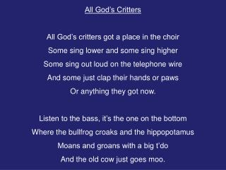All God's Critters All God's critters got a place in the choir
