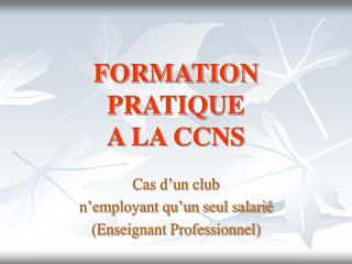 FORMATION PRATIQUE A LA CCNS