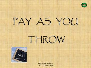 PAY   AS   YOU    THROW