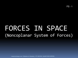 FORCES IN SPACE ( Noncoplanar  System of Forces)