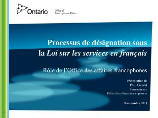 Présentation de  Paul Genest Sous-ministre Office des affaires francophones 18 novembre 2011