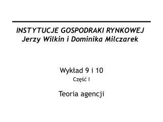 INSTYTUCJE GOSPODRAKI RYNKOWEJ Jerzy Wilkin i Dominika Milczarek