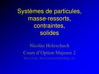 Syst mes de particules, masse-ressorts, contraintes, solides