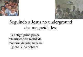 Seguindo a Jesus no underground das megacidades.