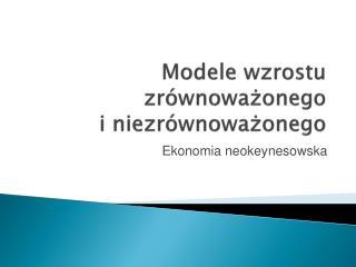 Modele wzrostu zrównoważonego  i niezrównoważonego