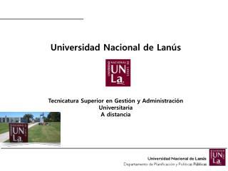 Universidad Nacional de Lanús Tecnicatura Superior en Gestión y Administración Universitaria