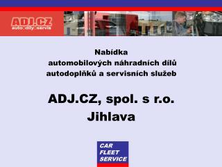 Nabídka    automobilových náhradních dílů autodoplňků a servisních služeb ADJ.CZ, spol. s r.o.