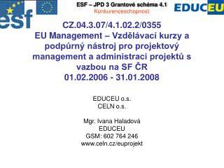 EDUCEU o.s. CELN o.s. Mgr. Ivana Haladová EDUCEU GSM: 602 764 246  celn.cz/euprojekt