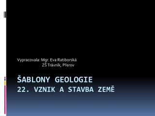 Šablony geologie 22. Vznik a stavba země