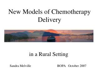 New Models of Chemotherapy Delivery
