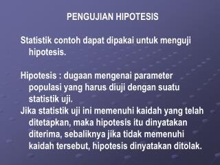 PENGUJIAN HIPOTESIS S tatistik contoh dapat dipakai untuk menguji hipotesis.