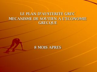 LE PLAN D'AUSTERITE GREC  MECANISME DE SOUTIEN A L'ECONOMIE GRECQUE  8 MOIS APRES