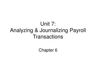 Unit 7: Analyzing & Journalizing Payroll Transactions