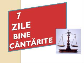 7  ZILE   BINE  CÂNTĂRITE