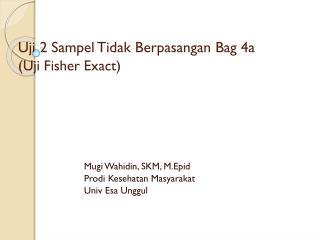 Uji  2  Sampel Tidak Berpasangan  Bag 4a  ( Uji  Fisher Exact)