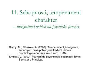 11. Schopnosti, temperament charakter  –  integrativní pohled na psychické procesy
