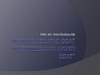 """BIOAVAILABILITAS OBAT """"KETERSEDIAAN HAYATI OBAT"""""""