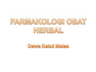 FARMAKOLOGI OBAT HERBAL Dewa Ketut Meles