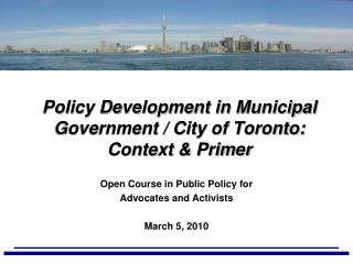 Policy Development in Municipal Government / City of Toronto: Context & Primer