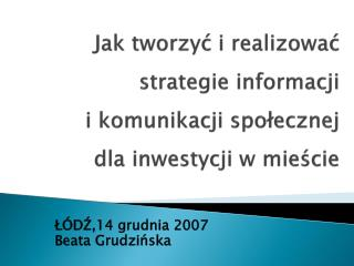 Jak tworzyć i realizować strategie informacji  i komunikacji społecznej dla inwestycji w mieście
