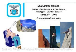 """Scuola di Alpinismo e Sci Alpinismo """"Moriggia – Combi e Lanza"""" Corso AR1 – 2003"""