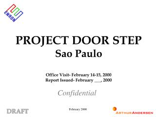 PROJECT DOOR STEP Sao Paulo Office Visit- February 14-15, 2000 Report Issued- February ___, 2000