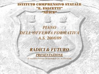 """ISTITUTO COMPRENSIVO STATALE  """"E. FALCETTI"""" """"APICE"""" PIANO  DELL'OFFERTA FORMATIVA  A.S. 2008/09"""